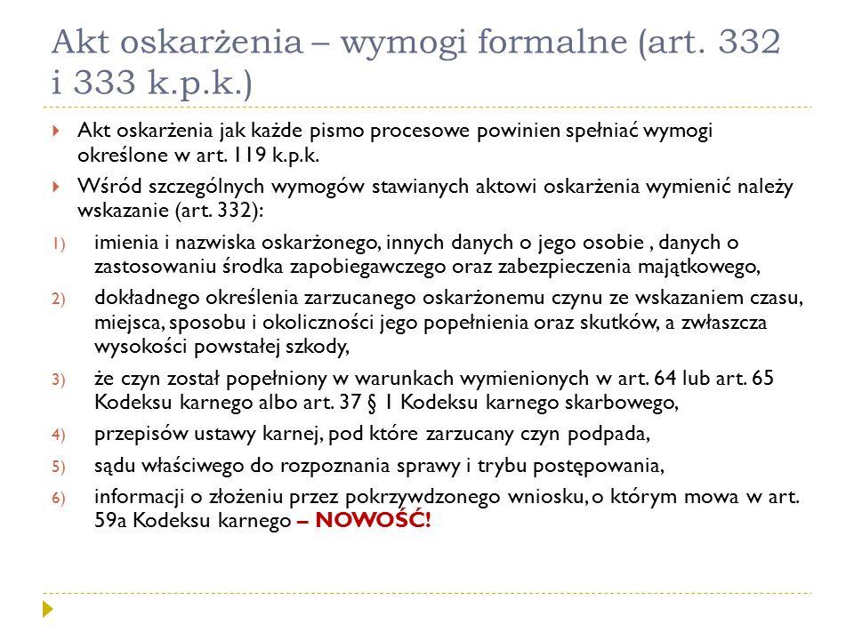 Akt oskarżenia – wymogi formalne (art. 332 i 333 k.p.k.)  Akt oskarżenia jak każde pismo procesowe powinien spełniać wymogi określone w art. 119 k.p.
