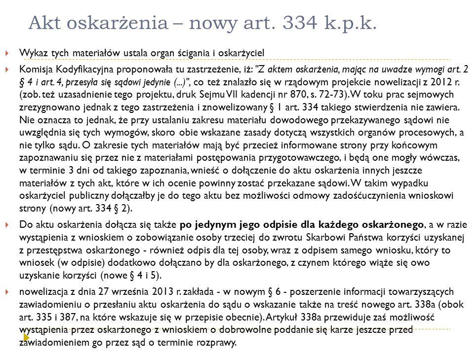 Akt oskarżenia – nowy art. 334 k.p.k.  Wykaz tych materiałów ustala organ ścigania i oskarżyciel  Komisja Kodyfikacyjna proponowała tu zastrzeżenie,