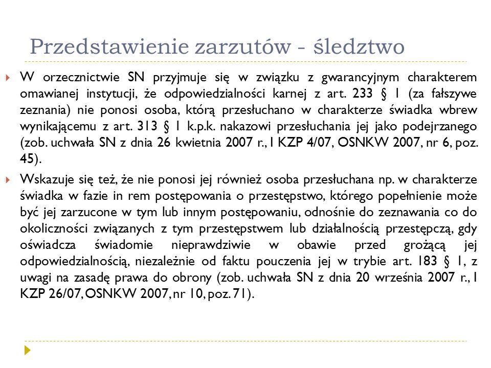 Przedstawienie zarzutów - śledztwo  W orzecznictwie SN przyjmuje się w związku z gwarancyjnym charakterem omawianej instytucji, że odpowiedzialności