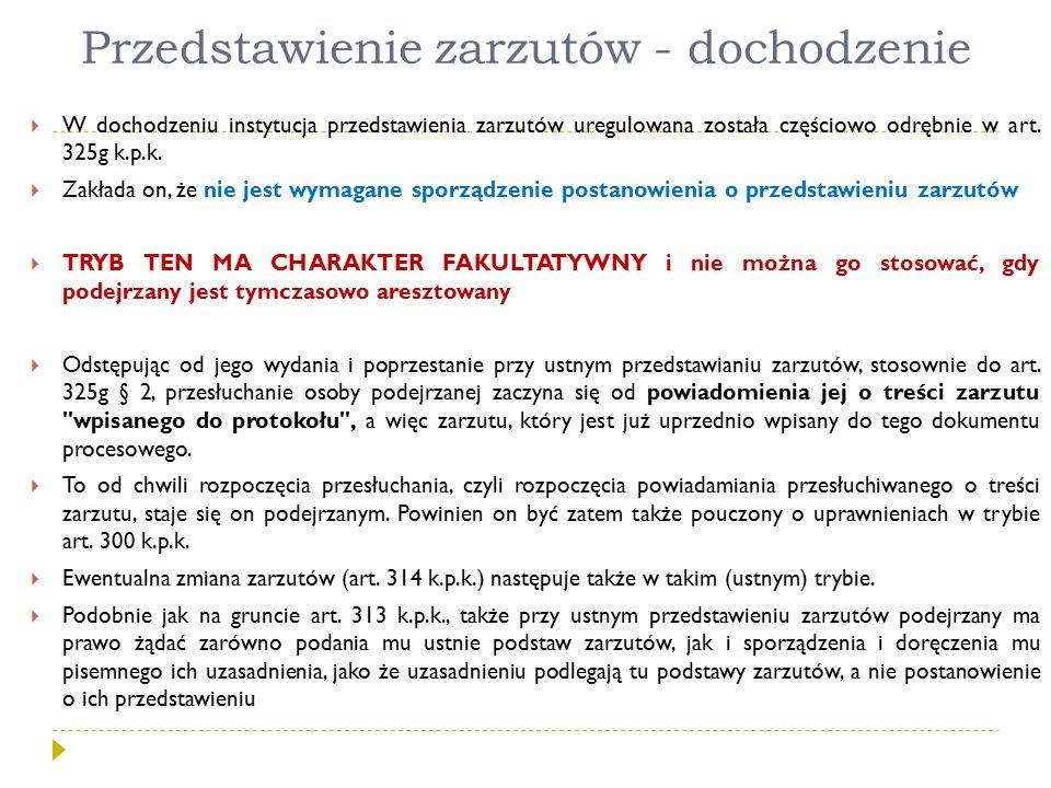 Przedstawienie zarzutów - dochodzenie  W dochodzeniu instytucja przedstawienia zarzutów uregulowana została częściowo odrębnie w art. 325g k.p.k.  Z