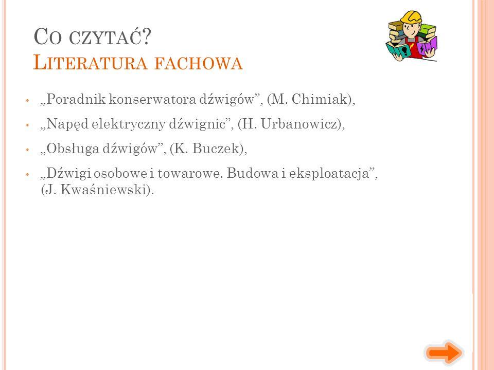 """""""Poradnik konserwatora dźwigów"""", (M. Chimiak), """"Napęd elektryczny dźwignic"""", (H. Urbanowicz), """"Obsługa dźwigów"""", (K. Buczek), """"Dźwigi osobowe i towaro"""