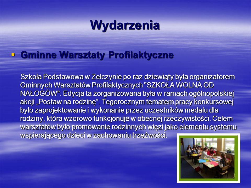 Wydarzenia  Gminne Warsztaty Profilaktyczne Szkoła Podstawowa w Zelczynie po raz dziewiąty była organizatorem Gminnych Warsztatów Profilaktycznych SZKOŁA WOLNA OD NAŁOGÓW .