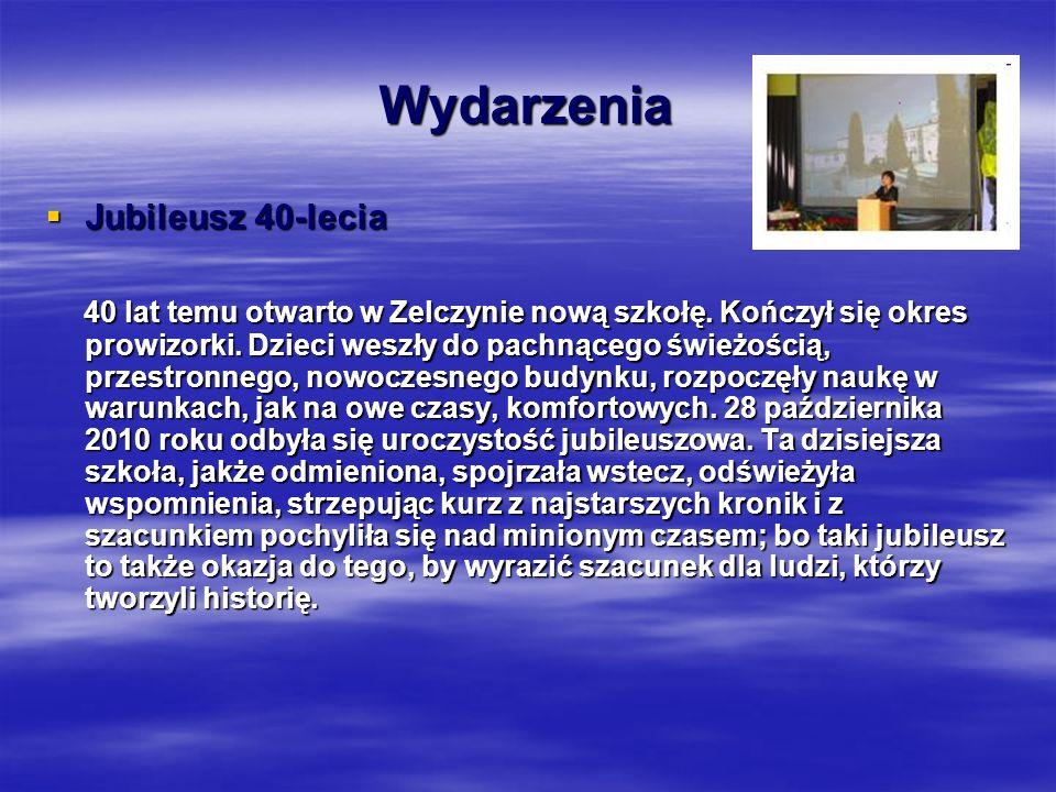 Wydarzenia  Jubileusz 40-lecia 40 lat temu otwarto w Zelczynie nową szkołę.