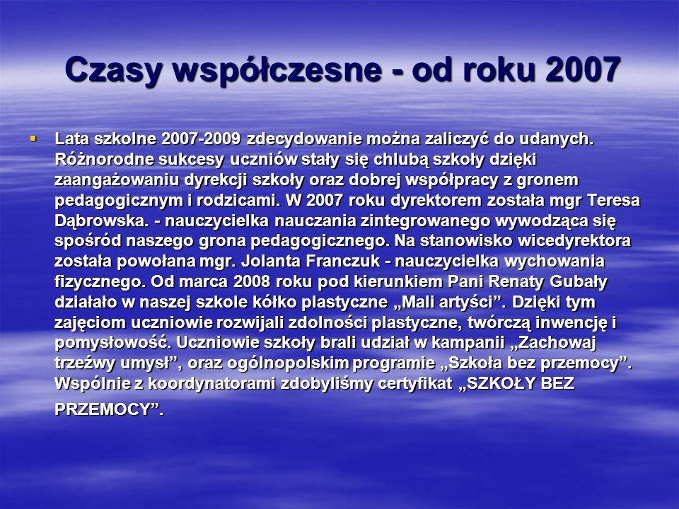 Czasy współczesne - od roku 2007 Czasy współczesne - od roku 2007  Lata szkolne 2007-2009 zdecydowanie można zaliczyć do udanych.