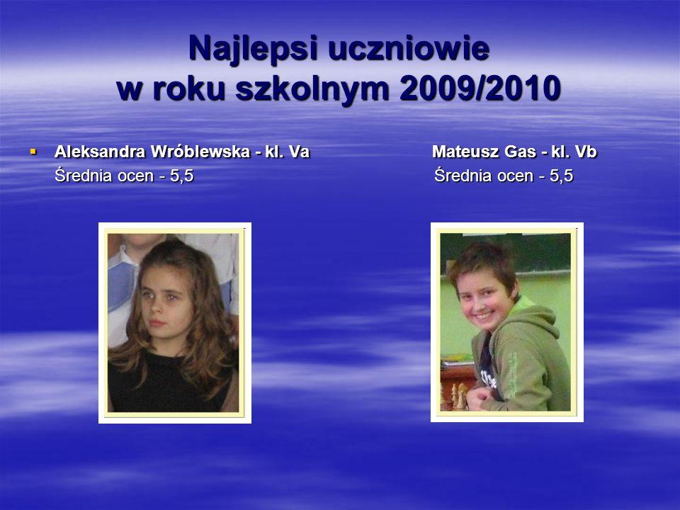 Najlepsi uczniowie w roku szkolnym 2009/2010  Aleksandra Wróblewska - kl.