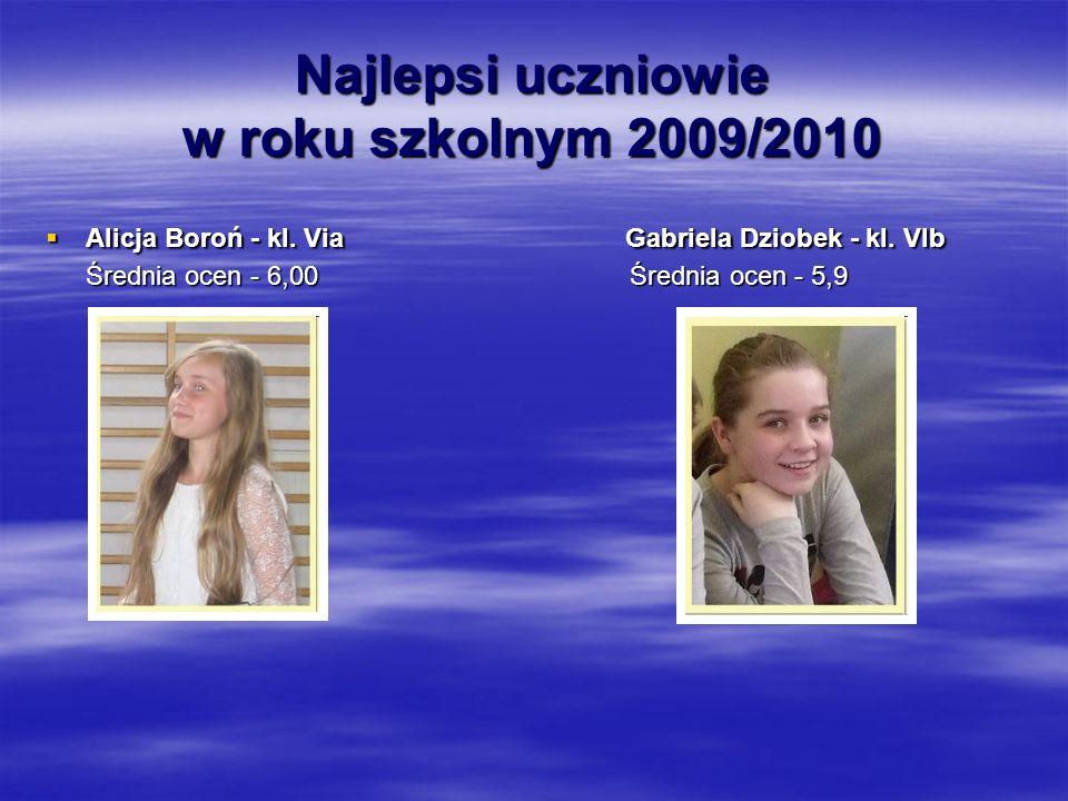 Najlepsi uczniowie w roku szkolnym 2009/2010  Alicja Boroń - kl.