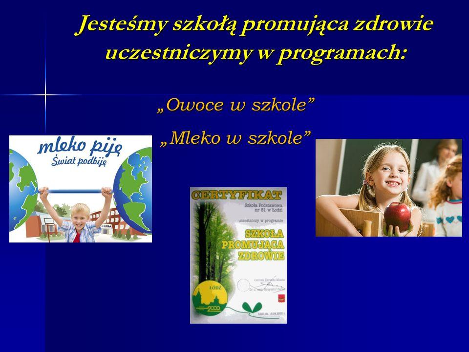 """Jesteśmy szkołą promująca zdrowie uczestniczymy w programach: """"Owoce w szkole """"Mleko w szkole"""