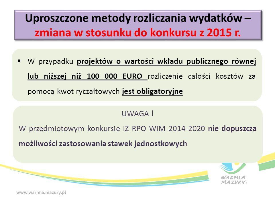  W przypadku projektów o wartości wkładu publicznego równej lub niższej niż 100 000 EURO rozliczenie całości kosztów za pomocą kwot ryczałtowych jest obligatoryjne UWAGA .