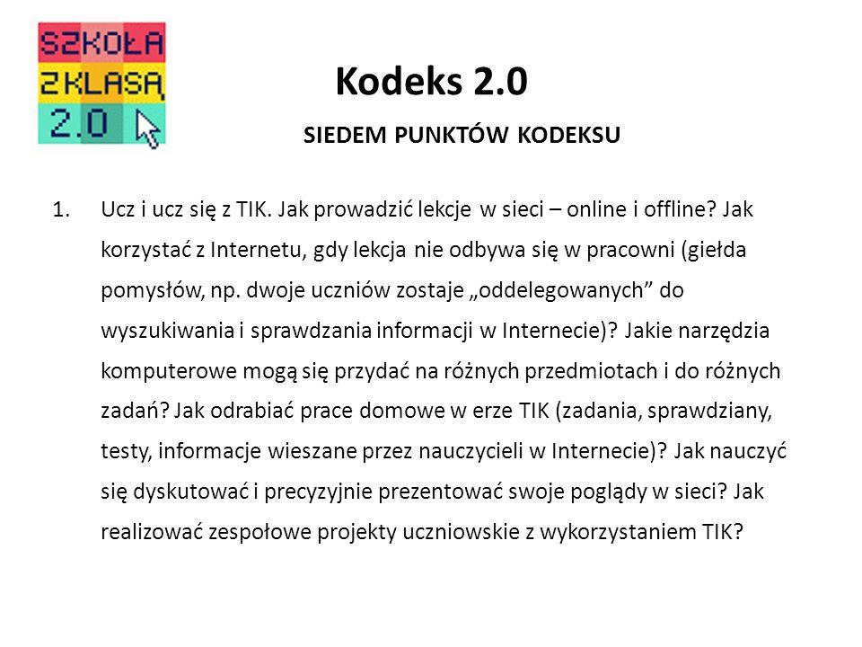 Kodeks 2.0 SIEDEM PUNKTÓW KODEKSU 1.Ucz i ucz się z TIK. Jak prowadzić lekcje w sieci – online i offline? Jak korzystać z Internetu, gdy lekcja nie od