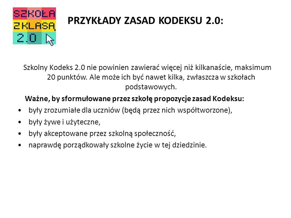 PRZYKŁADY ZASAD KODEKSU 2.0: Szkolny Kodeks 2.0 nie powinien zawierać więcej niż kilkanaście, maksimum 20 punktów. Ale może ich być nawet kilka, zwłas