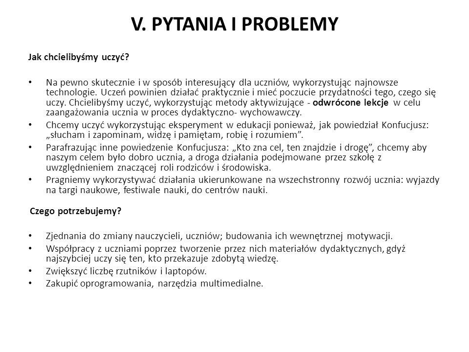 V. PYTANIA I PROBLEMY Jak chcielibyśmy uczyć? Na pewno skutecznie i w sposób interesujący dla uczniów, wykorzystując najnowsze technologie. Uczeń powi