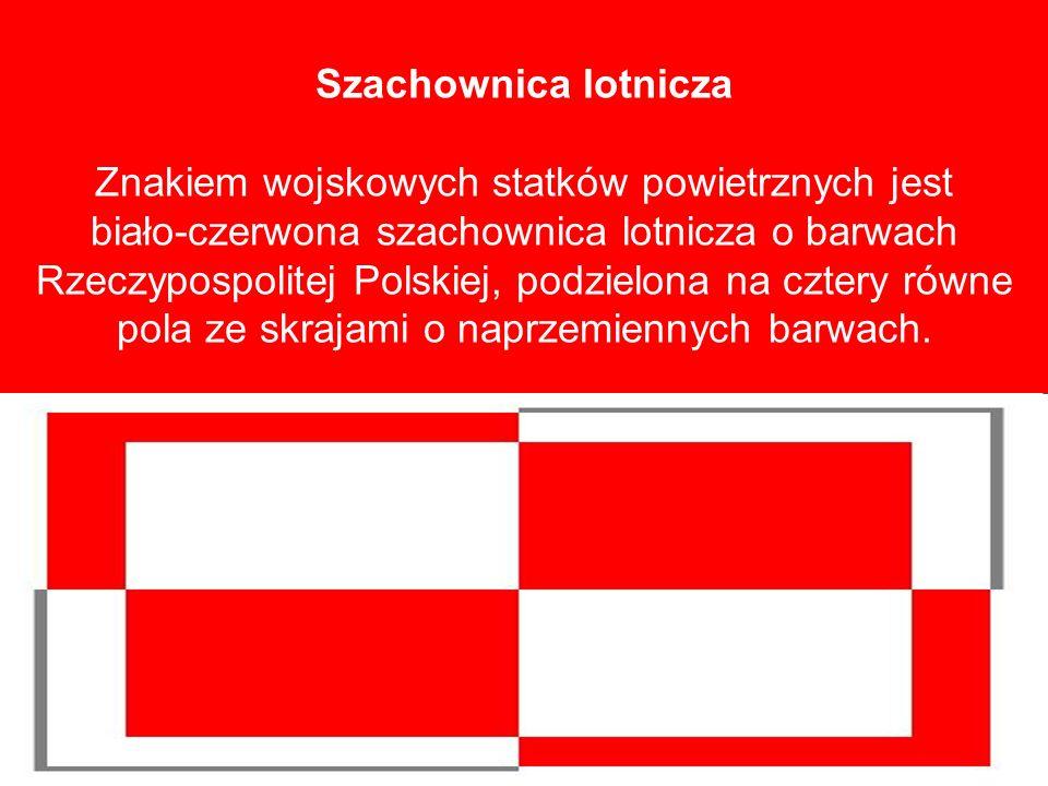 Szachownica lotnicza Znakiem wojskowych statków powietrznych jest biało-czerwona szachownica lotnicza o barwach Rzeczypospolitej Polskiej, podzielona