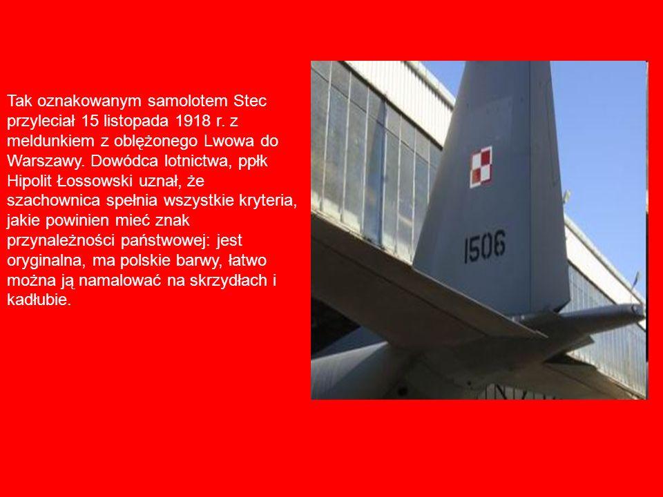 Tak oznakowanym samolotem Stec przyleciał 15 listopada 1918 r. z meldunkiem z oblężonego Lwowa do Warszawy. Dowódca lotnictwa, ppłk Hipolit Łossowski