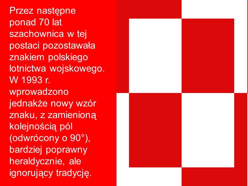 Przez następne ponad 70 lat szachownica w tej postaci pozostawała znakiem polskiego lotnictwa wojskowego. W 1993 r. wprowadzono jednakże nowy wzór zna