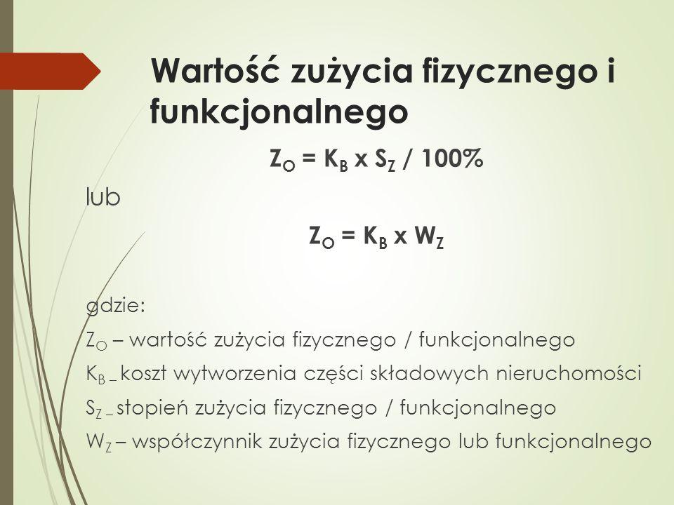Wartość zużycia fizycznego i funkcjonalnego Z O = K B x S Z / 100% lub Z O = K B x W Z gdzie: Z O – wartość zużycia fizycznego / funkcjonalnego K B –