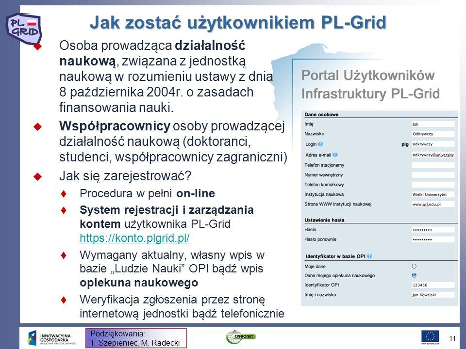 Jak zostać użytkownikiem PL-Grid  Osoba prowadza ̨ ca działalność naukowa ̨, zwia ̨ zana z jednostka ̨ naukowa ̨ w rozumieniu ustawy z dnia 8 października 2004r.