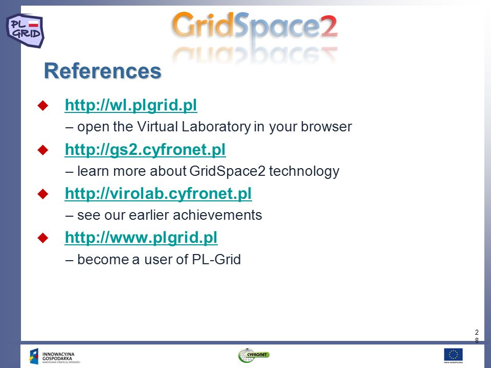 28 References  http://wl.plgrid.pl http://wl.plgrid.pl – open the Virtual Laboratory in your browser  http://gs2.cyfronet.pl http://gs2.cyfronet.pl