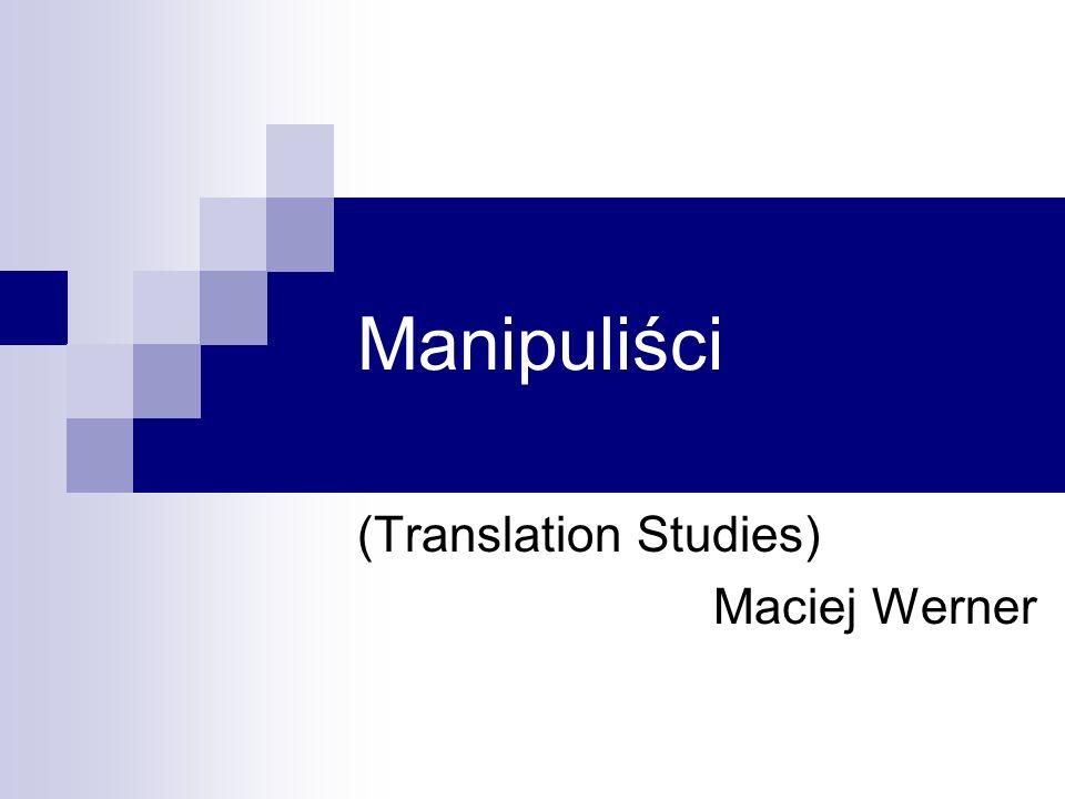 Manipuliści (Translation Studies) Maciej Werner