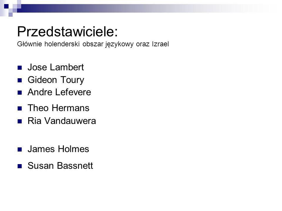Przedstawiciele: Głównie holenderski obszar językowy oraz Izrael Jose Lambert Gideon Toury Andre Lefevere Theo Hermans Ria Vandauwera James Holmes Susan Bassnett