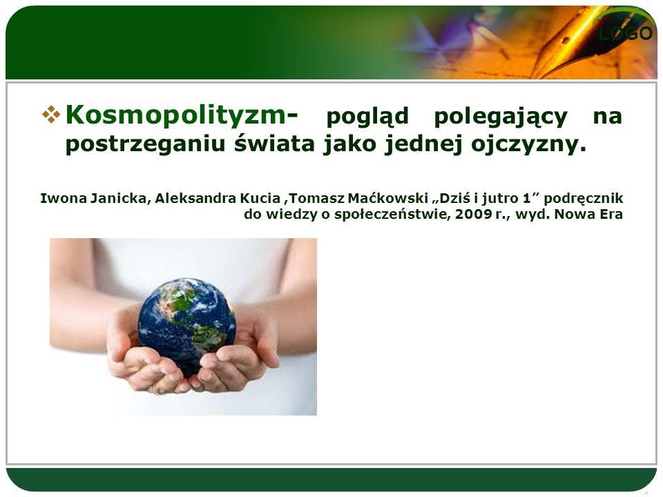 LOGO  Kosmopolityzm- pogląd polegający na postrzeganiu świata jako jednej ojczyzny.