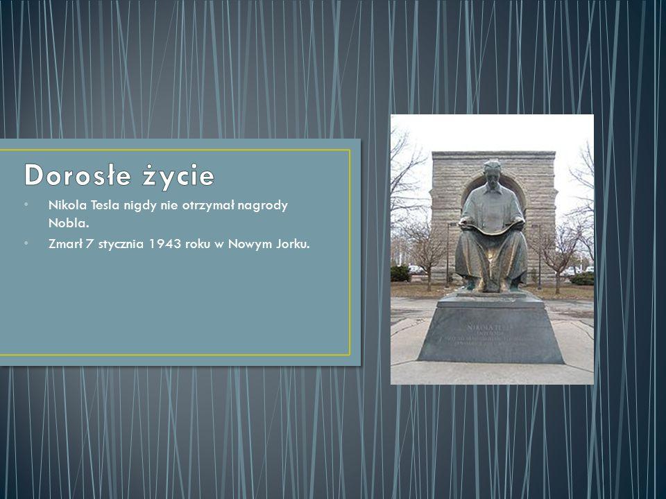 Nikola Tesla nigdy nie otrzymał nagrody Nobla. Zmarł 7 stycznia 1943 roku w Nowym Jorku.