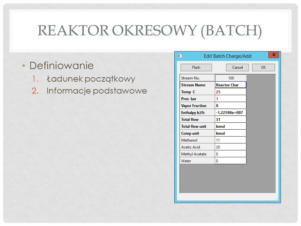 REAKTOR OKRESOWY (BATCH) Definiowanie 1.Ładunek początkowy 2.Informacje podstawowe