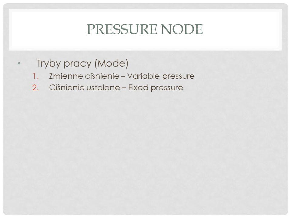 PRESSURE NODE Tryby pracy (Mode) 1.Zmienne ciśnienie – Variable pressure 2.Ciśnienie ustalone – Fixed pressure