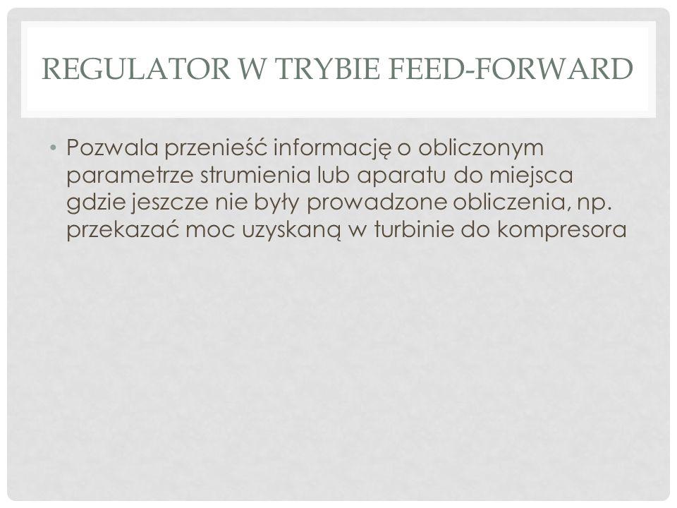 REGULATOR W TRYBIE FEED-FORWARD Pozwala przenieść informację o obliczonym parametrze strumienia lub aparatu do miejsca gdzie jeszcze nie były prowadzone obliczenia, np.