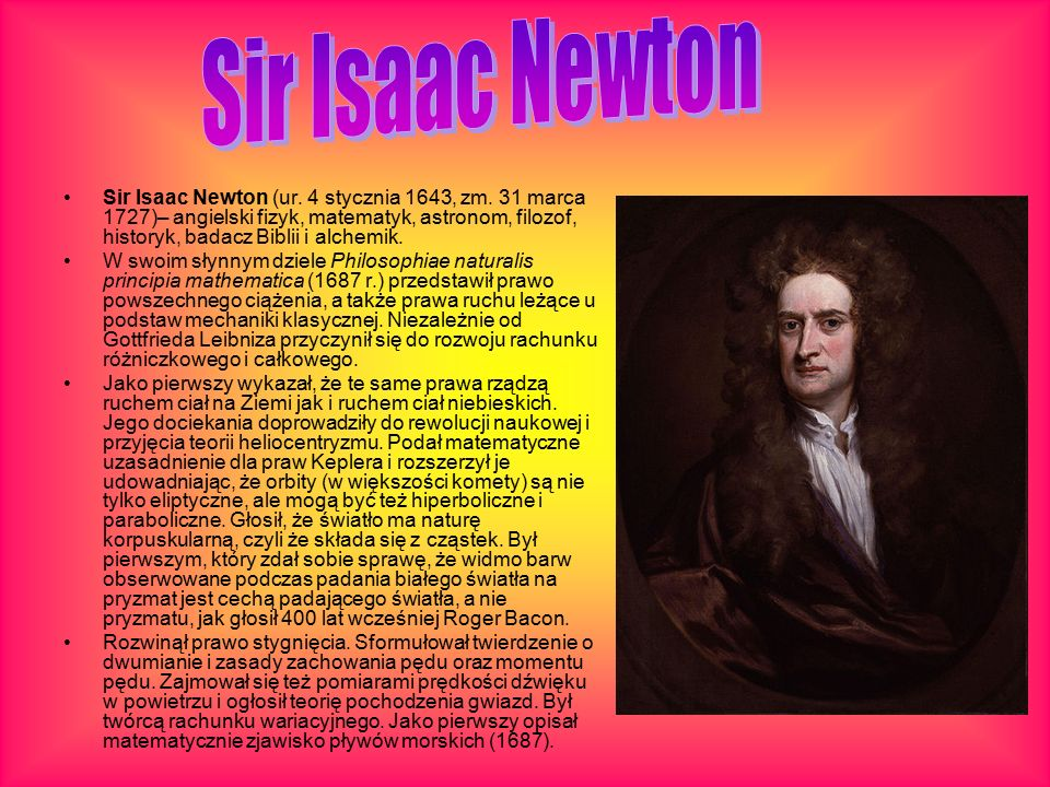 Sir Isaac Newton (ur. 4 stycznia 1643, zm.