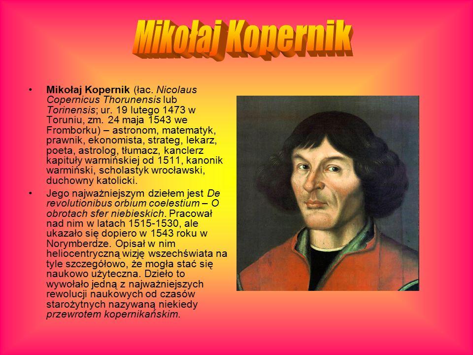 Mikołaj Kopernik (łac. Nicolaus Copernicus Thorunensis lub Torinensis; ur.