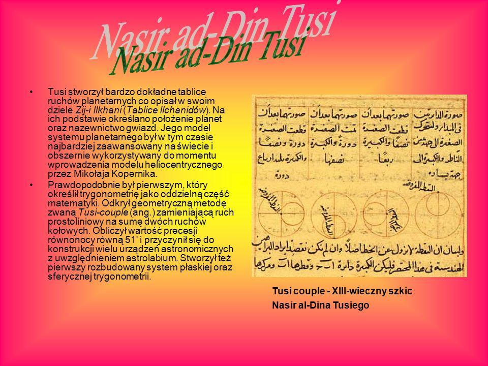 Tusi stworzył bardzo dokładne tablice ruchów planetarnych co opisał w swoim dziele Zij-i Ilkhani (Tablice Ilchanidów).