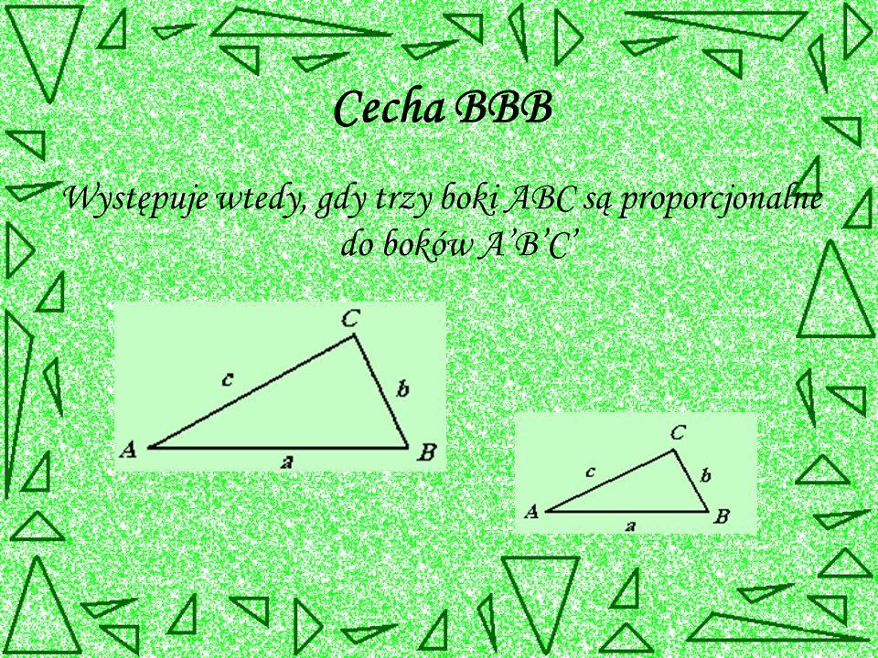Cecha BBB Występuje wtedy, gdy trzy boki ABC są proporcjonalne do boków A'B'C'