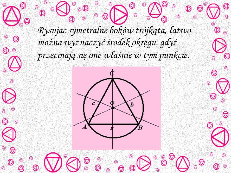 Rysując symetralne boków trójkąta, łatwo można wyznaczyć środek okręgu, gdyż przecinają się one właśnie w tym punkcie.