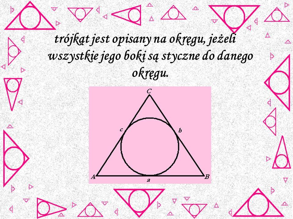 trójkąt jest opisany na okręgu, jeżeli wszystkie jego boki są styczne do danego okręgu.