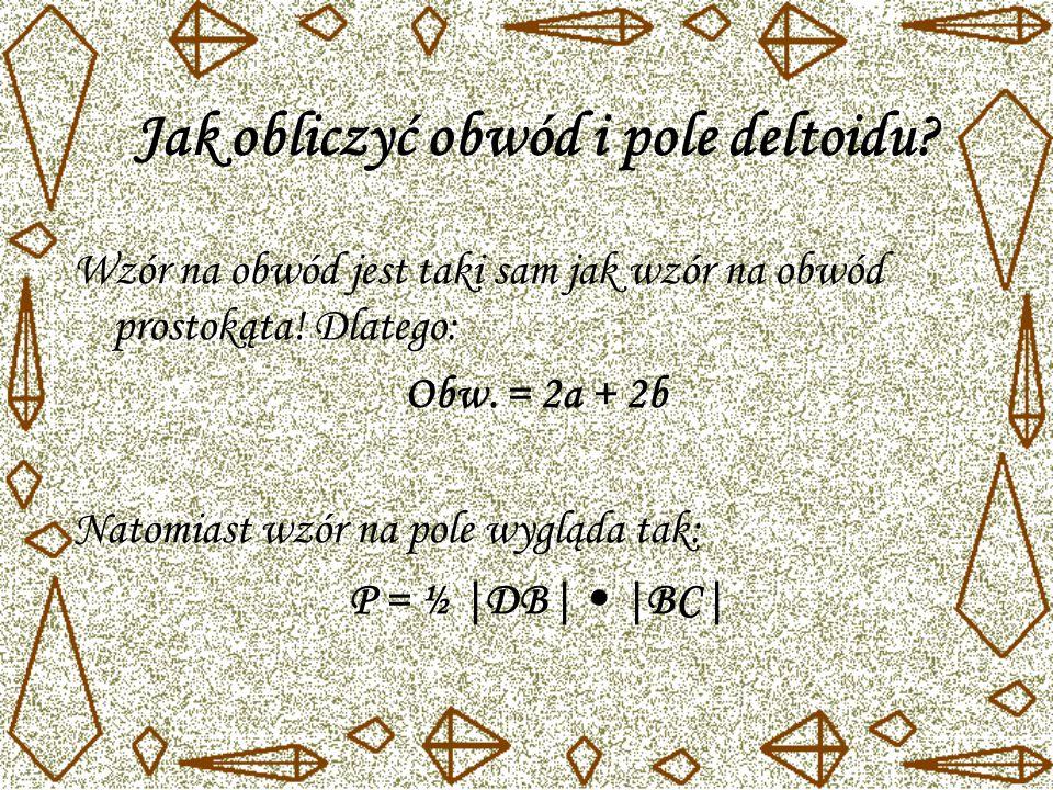 Jak obliczyć obwód i pole deltoidu. Wzór na obwód jest taki sam jak wzór na obwód prostokąta.