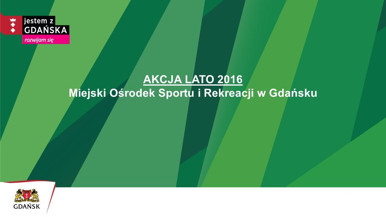 AKCJA LATO 2016 Miejski Ośrodek Sportu i Rekreacji w Gdańsku