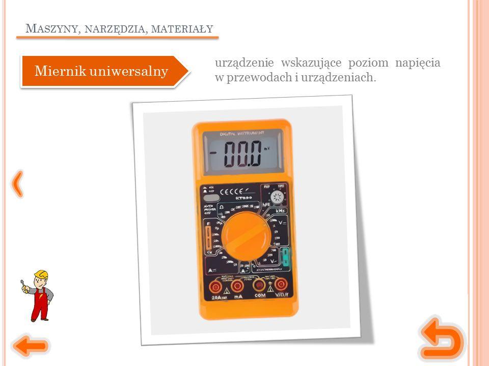 M ASZYNY, NARZĘDZIA, MATERIAŁY urządzenie wskazujące poziom napięcia w przewodach i urządzeniach. Miernik uniwersalny