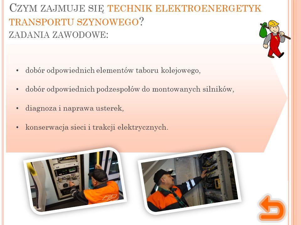 C ZYM ZAJMUJE SIĘ TECHNIK ELEKTROENERGETYK TRANSPORTU SZYNOWEGO .