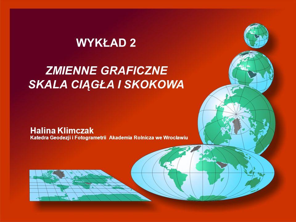 Halina Klimczak Katedra Geodezji i Fotogrametrii Akademia Rolnicza we Wrocławiu WYKŁAD 2 ZMIENNE GRAFICZNE SKALA CIĄGŁA I SKOKOWA
