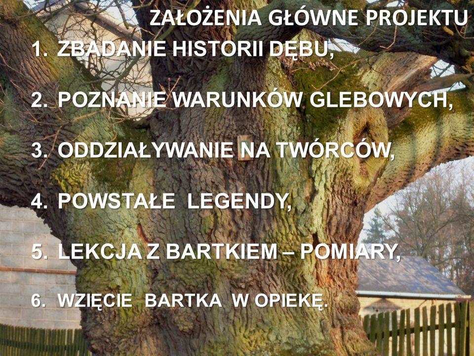 HISTORIA DĘBU BARTEK Dąb Bartek rośnie przy drodze między Kotwasicami a Brodami.