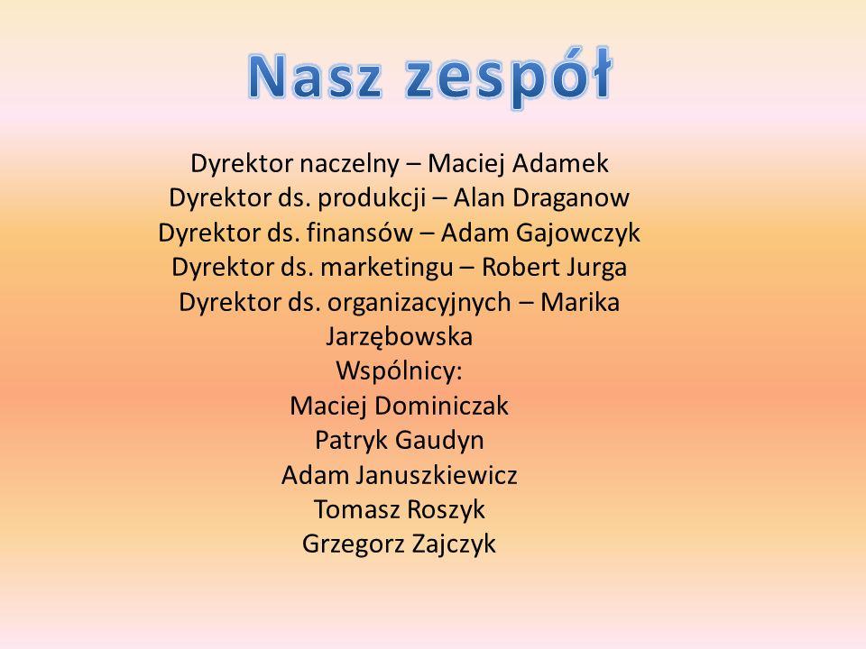 Dyrektor naczelny – Maciej Adamek Dyrektor ds. produkcji – Alan Draganow Dyrektor ds.