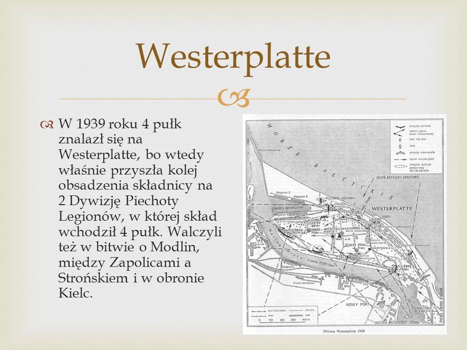  Westerplatte  W 1939 roku 4 pułk znalazł się na Westerplatte, bo wtedy właśnie przyszła kolej obsadzenia składnicy na 2 Dywizję Piechoty Legionów, w której skład wchodził 4 pułk.