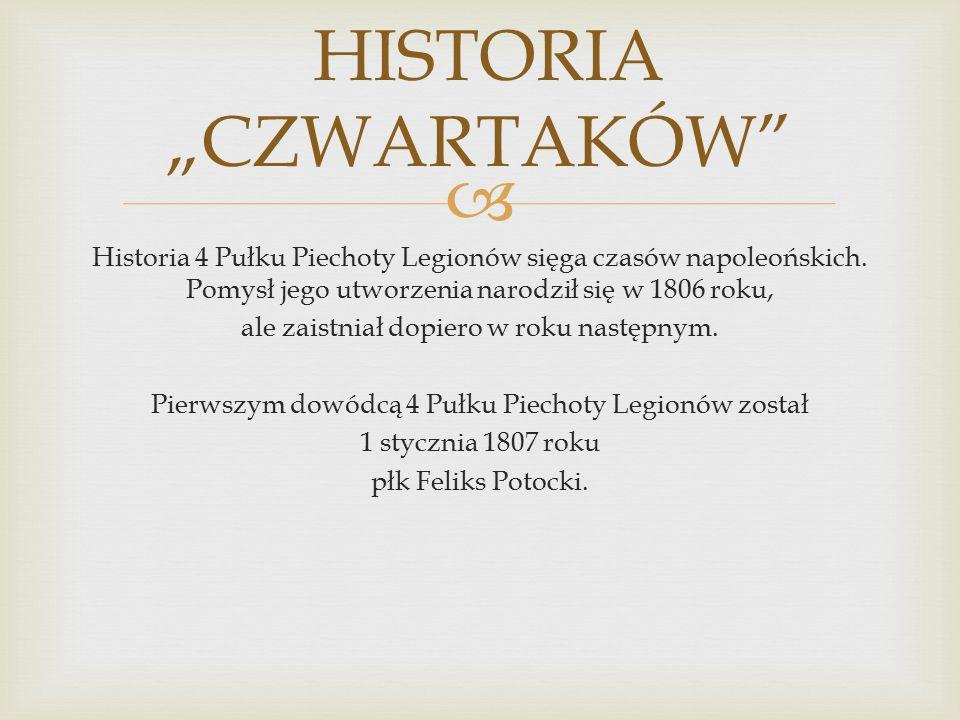  Historia 4 Pułku Piechoty Legionów sięga czasów napoleońskich.