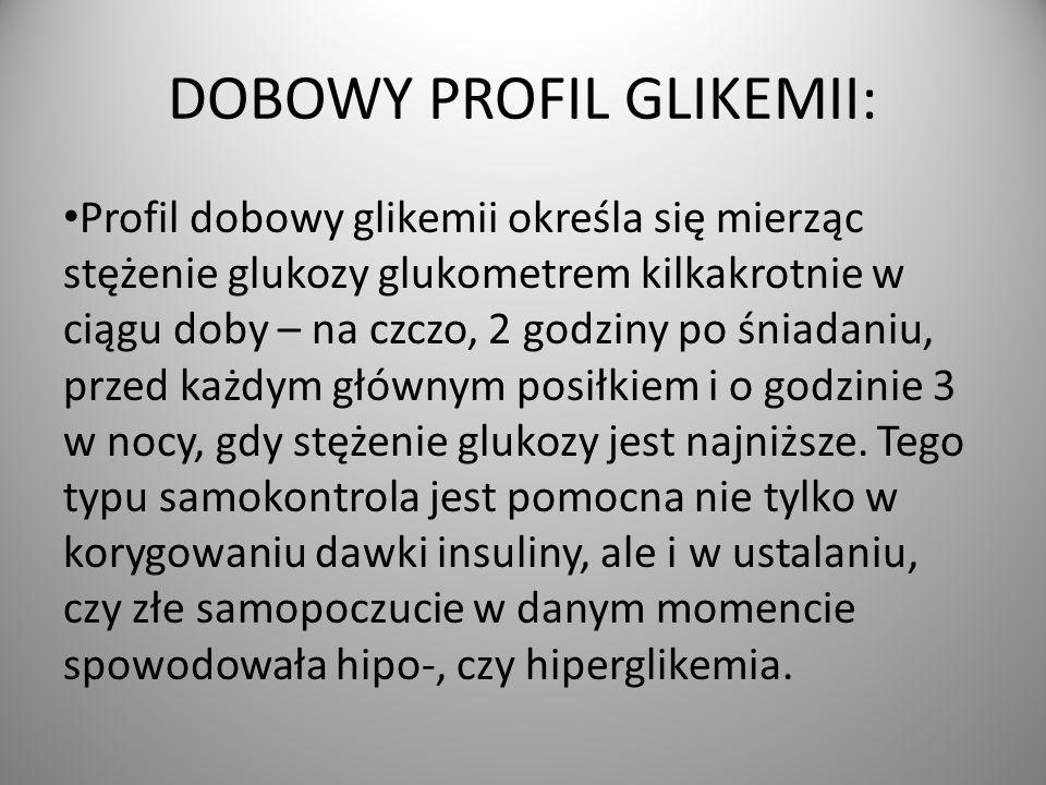 DOBOWY PROFIL GLIKEMII: Profil dobowy glikemii określa się mierząc stężenie glukozy glukometrem kilkakrotnie w ciągu doby – na czczo, 2 godziny po śniadaniu, przed każdym głównym posiłkiem i o godzinie 3 w nocy, gdy stężenie glukozy jest najniższe.