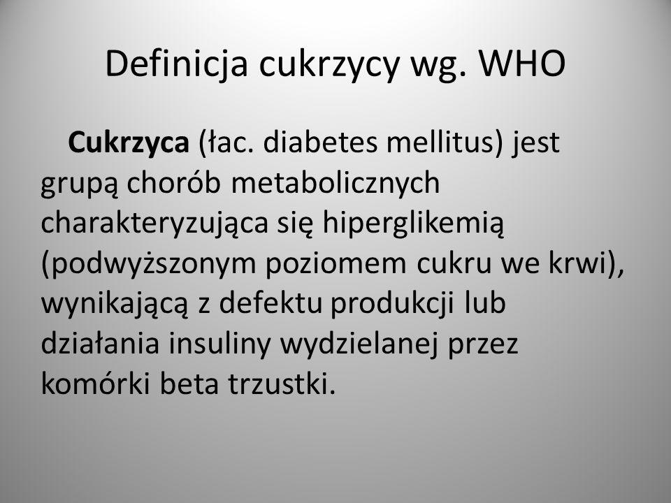 Definicja cukrzycy wg.WHO Cukrzyca (łac.