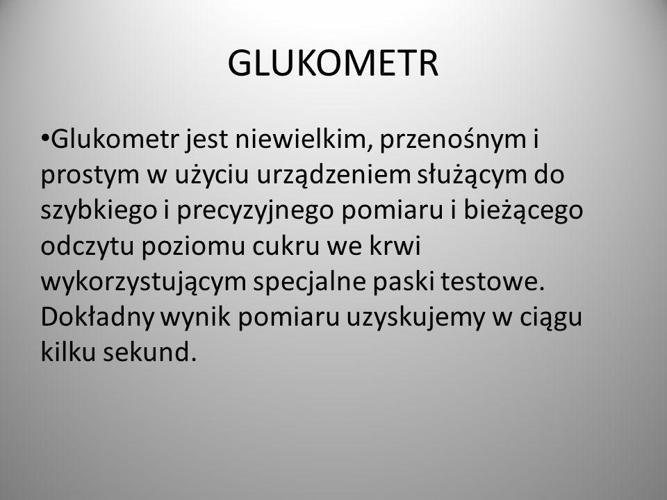 GLUKOMETR Glukometr jest niewielkim, przenośnym i prostym w użyciu urządzeniem służącym do szybkiego i precyzyjnego pomiaru i bieżącego odczytu poziomu cukru we krwi wykorzystującym specjalne paski testowe.