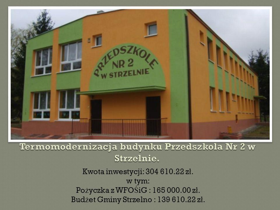 Kwota inwestycji: 304 610.22 z ł. w tym: Po ż yczka z WFO Ś iG : 165 000.00 z ł.