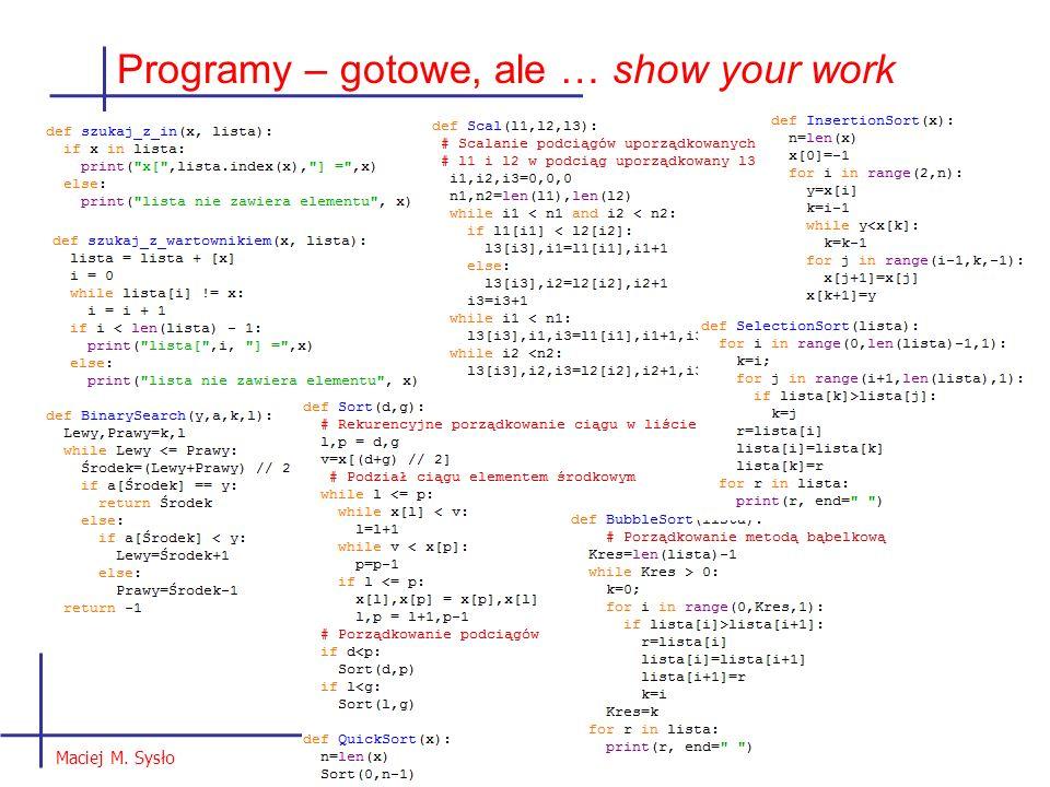 Programy – gotowe, ale … show your work Maciej M. Sysło
