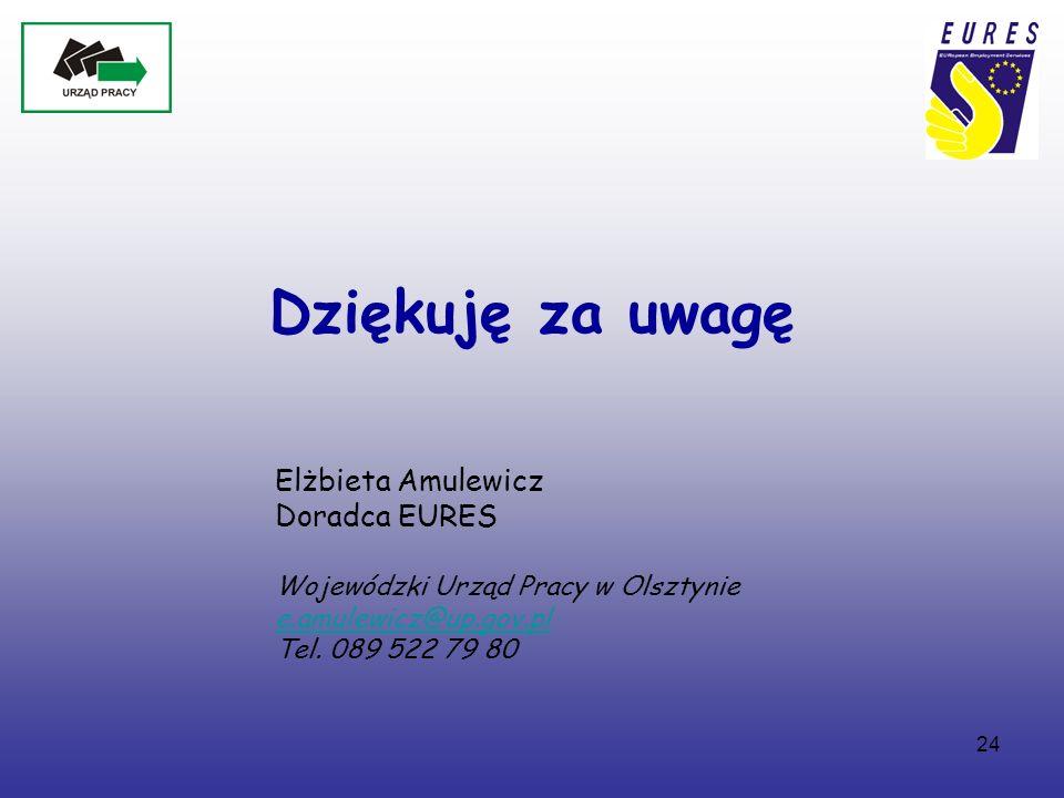 24 Dziękuję za uwagę Elżbieta Amulewicz Doradca EURES Wojewódzki Urząd Pracy w Olsztynie e.amulewicz@up.gov.pl Tel.