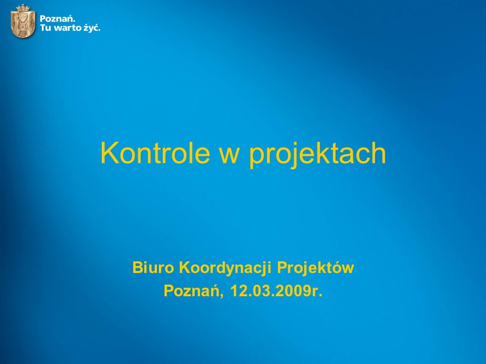 Kontrole w projektach Biuro Koordynacji Projektów Poznań, 12.03.2009r.